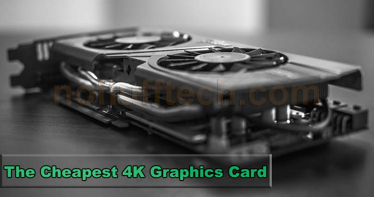 The Cheapest 4k Graphics Card