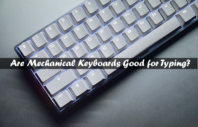 Are Mechanical Keyboards Good for Typing